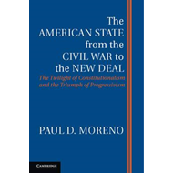 The American State from the Civil War to the New Deal: The Twilight of Constitutionalism and the Tri (BOK)