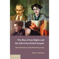 The Rise of Gay Rights and the Fall of the British Empire: Liberal Resistance and the Bloomsbury Gro (BOK)