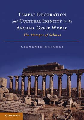 Temple Decoration and Cultural Identity in the Archaic Greek World: The Metopes of Selinus (BOK)