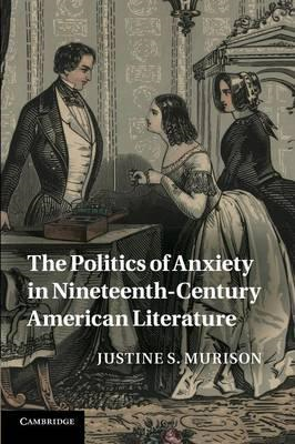Politics of Anxiety in Nineteenth-century American Literatur (BOK)