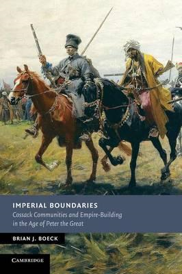 Imperial Boundaries: Cossack Communities and Empire-building in the Age of Peter the Great (BOK)