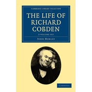 Life of Richard Cobden 2 Volume Set (BOK)
