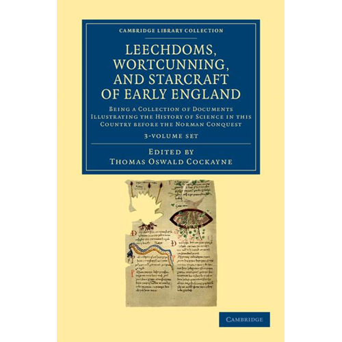 Leechdoms, Wortcunning, and Starcraft of Early England 3 Volume Set: Being a Collection of Documents (BOK)