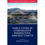 Cambridge World History: Volume 3, Early Cities in Comparati (BOK)