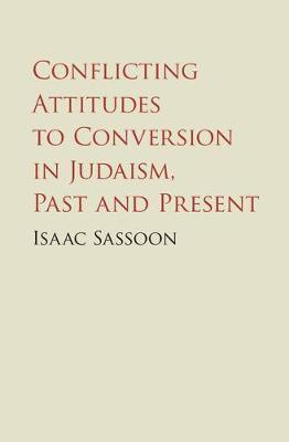 Conflicting Attitudes to Conversion in Judaism, Past and Pre (BOK)