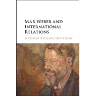 Max Weber and International Relations (BOK)