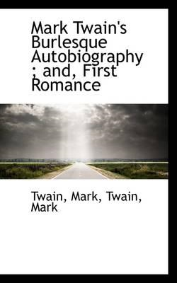 Mark Twain's Burlesque Autobiography; And, First Romance (BOK)