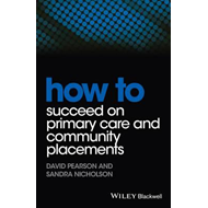 How to Succeed on Primary Care and Community      Placements (BOK)