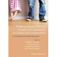 Evidence-based CBT for Anxiety and Depression in Children and Adolescents: A Competencies Based Appr (BOK)
