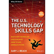 The U.S. Technology Skills Gap: What Every Technology Executive Must Know to Save America's Future + (BOK)