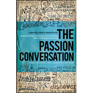 The Passion Conversation: Understanding, Sparking, and Sustaining Word of Mouth Marketing (BOK)