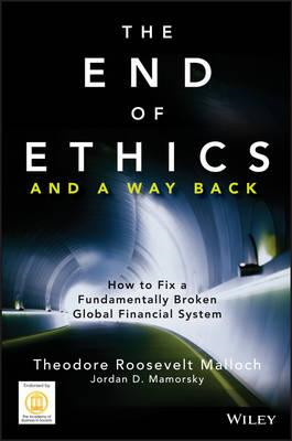 The End of Ethics and a Way Back: How to Fix a Fundamentally Broken Global Financial System (BOK)