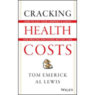 Cracking Health Costs: How to Cut Your Company's Health Costs and Provide Employees Better Care (BOK)