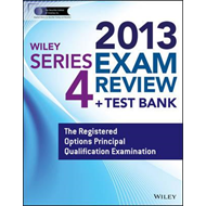 Wiley Series 4 Exam Review 2013 + Test Bank: The Registered Options Principal Qualification Examinat (BOK)