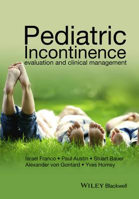 Pediatric Incontinence - Evaluation and Clinical  Management (BOK)