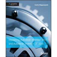 Mastering Autodesk Inventor 2015 and Autodesk Inventor LT 20 (BOK)