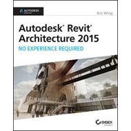 Autodesk Revit Architecture 2015: No Experience Required (BOK)