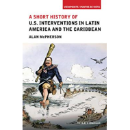 Short History of U.S. Interventions in Latin America and the (BOK)