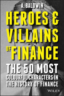 Heroes and Villains of Finance - the 50 Most      Colourful (BOK)