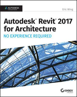 Autodesk Revit 2017 for Architecture No Experience Required (BOK)