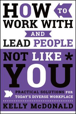 How to Work With and Lead People Not Like You (BOK)