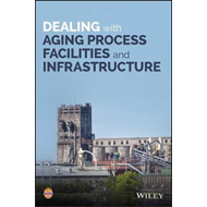 Dealing with Aging Process Facilities and Infrastructure (BOK)