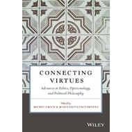 Connecting Virtues: Advances in Ethics, Epistemology, and Po (BOK)