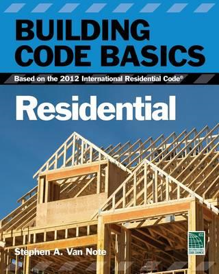 Building Code Basics, Residential: Based on the 2012 International Residential Code (BOK)