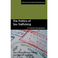 The Politics of Sex Trafficking: A Moral Geography (BOK)