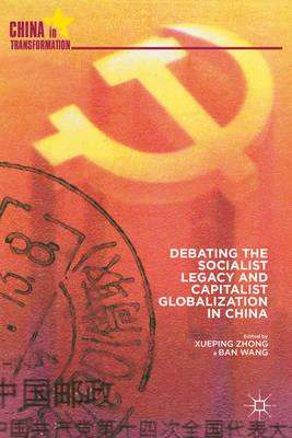 Debating the Socialist Legacy and Capitalist Globalization in China (BOK)