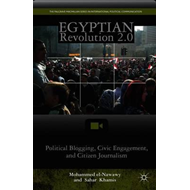 Egyptian Revolution 2.0: Political Blogging, Civic Engagement, and Citizen Journalism (BOK)