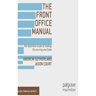 The Front Office Manual: The Definitive Guide to Trading, Structuring and Sales (BOK)