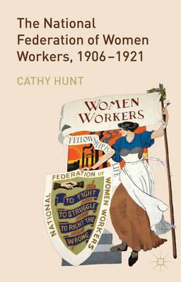 The National Federation of Women Workers, 1906-1921 (BOK)