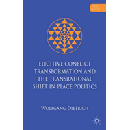 Elicitive Conflict Transformation and the Trans-rational Shift in Peace Politics (BOK)