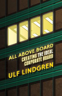 All Above Board: Creating the Ideal Corporate Board (BOK)
