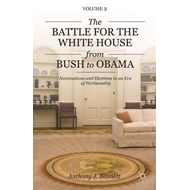 The Battle for the White House from Bush to Obama: Nominations and Elections in an Era of Partisansh (BOK)