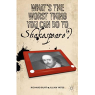 What's the Worst Thing You Can Do to Shakespeare? (BOK)