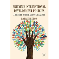 Britain's International Development Policies: A History of DFID and Overseas Aid (BOK)
