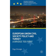 European Union Civil Society Policy and Turkey: A Bridge Too Far? (BOK)