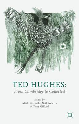 Ted Hughes: From Cambridge to Collected (BOK)