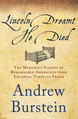 Lincoln Dreamt He Died: The Midnight Visions of Remarkable Americans from Colonial Times to Freud (BOK)
