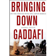 Bringing Down Gaddafi: On the Ground with the Libyan Rebels (BOK)