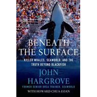 Beneath the Surface: Killer Whales, SeaWorld, and the Truth (BOK)
