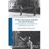 The Italian Army in Slovenia: Strategies of Antipartisan Repression, 1941-1943 (BOK)