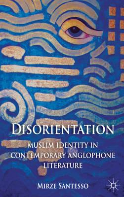 Disorientation: Muslim Identity in Contemporary Anglophone Literature (BOK)