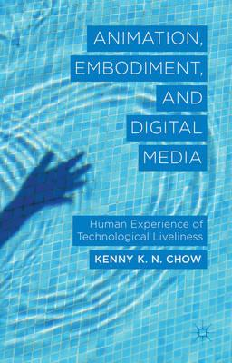 Animation, Embodiment and Digital Media: Human Experience of Technological Liveliness (BOK)