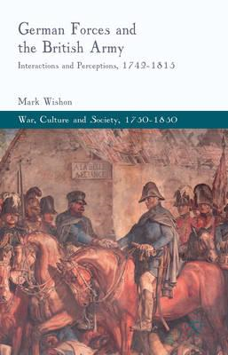 German Forces and the British Army: Interactions and Perceptions, 1742-1815 (BOK)