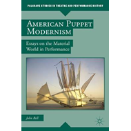 American Puppet Modernism: Essays on the Material World in Performance (BOK)