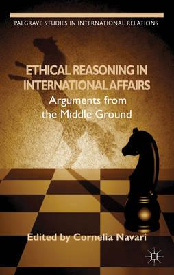 Ethical Reasoning in International Affairs: Arguments from the Middle Ground (BOK)