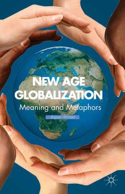 New Age Globalization: Meaning and Metaphors (BOK)